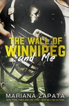 The Wall of Winnipeg and Me - Mariana Zapata