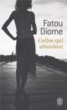 Celles qui attendent - Fatou Diome