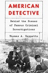 American Detective: Behind the Scenes of Famous Criminal Investigations - Thomas Reppetto