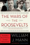 The Wars of the Roosevelts: The Ruthless Rise of America's Greatest Political Family - William J. Mann
