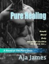 Pure Healing (A Novel of The Pure Ones Book 1) - Aja James