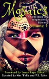 Mosaics: A Collection of Independent Women (Independent Women Anthology Book 1) - Jordanne Fuller, Chelo Diaz-Ludden, Kim Odum Wells, Keira Michelle Telford, Keyan Bowes, Julie Rea Harper, P C Tyler, Susan Kaye Quinn, Crystal Watanabe, Rebecca L. Johnson
