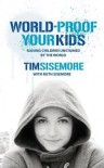 World-Proof Your Kids: Raising Children Unstained by the World - Timothy Sisemore
