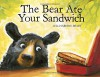 The Bear Ate Your Sandwich - Julia Sarcone-Roach