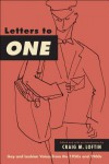 Letters to One: Gay and Lesbian Voices from the 1950s and 1960s - Craig M. Loftin