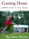 Coming Home: Letters from a Tiny House - Hari Kaur Berzins