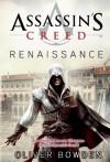Assassin's Creed Band 1: Renaissance: Der offizielle Roman zum Videogamebestseller Assassin's Creed 2 - Oliver Bowden