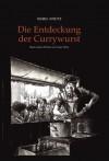 Die Entdeckung der Currywurst. Nach einem Roman von Uwe Timm. - Isabel Kreitz, Uwe Timm, Frank Giese