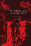 #freetopiary: An Occupy Fable - Peter Burnett