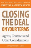 Closing the Deal...on Your Terms: Agents, Contracts and Other Considerations (WMG Writers' Guide Book 14) - Kristine Kathryn Rusch