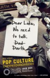 Dear Luke, We Need to Talk, Darth: And Other Pop Culture Correspondences - John Moe