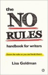 The No Rules Handbook for Writers: (Know the Rules So You Can Break Them) - Lisa Goldman