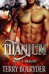 Titanium (Rent-A-Dragon Book 3) - Terry Bolryder