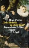 Er ist die Sonn', sie ist der Mond: Frauen in der Frühen Neuzeit - Heide Wunder