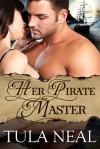 Her Pirate Master - Tula Neal
