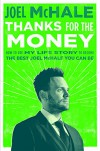 Thanks for the Money: How to Use My Life Story to Become the Best Joel McHale You Can Be - Joel McHale