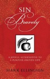 Sin Bravely: A Joyful Alternative to a Purpose-Driven Life - Mark Ellingsen