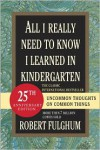 All I Really Need to Know I Learned in Kindergarten: Fifteenth Anniversary Edition Reconsidered, Revised, & Expanded With Twenty-Five New Essays - Robert Fulghum