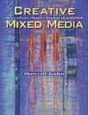 Creative Mixed Media: Paint, Print, Stitch, Stamp, Embellish - Sherrill Kahn