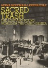 Sacred Trash: The Lost and Found World of the Cairo Geniza - Adina Hoffman, Peter Cole