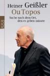 Ou Topos: Suche nach dem Ort, den es geben müsste - Heiner Geißler