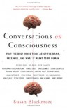 Conversations on Consciousness: What the Best Minds Think about the Brain, Free Will, and What It Means to Be Human - Susan J. Blackmore