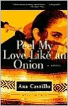 Peel My Love Like an Onion - Ana Castillo