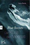 Der Kuss des Meeres (Blue Secrets, #1) - Anna Banks, Michaela Link