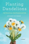 Planting Dandelions: Field Notes From a Semi-Domesticated Life - Kyran Pittman