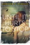 Until It Hurts to Stop - Jennifer R.  Hubbard