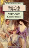 Valmouth And Other Stories (Wordsworth Classics) - Ronald Firbank