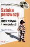 Sztuka perswazji, czyli język wpływu i manipulacji - Batko Andrzej