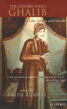 The Oxford India Ghalib: Life, Letters and Ghazals - Mirza Asadullah Khan Ghalib