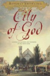 City of God: A Novel of Passion and Wonder in Old New York - Beverly Swerling