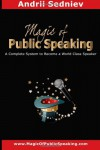 Magic of Public Speaking: A Complete System to Become a World Class Speaker - Andrii Sedniev