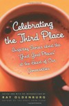 Celebrating the Third Place: Inspiring Stories About the Great Good Places at the Heart of Our Communities - Ray Oldenburg