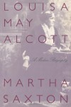 Louisa May: A Modern Biography of Louisa May Alcott - Martha Saxton