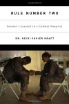 Rule Number Two: Lessons I Learned in a Combat Hospital - Heidi Squier Kraft