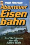 Abenteuer Eisenbahn: auf Schienen um die halbe Welt - Paul Theroux