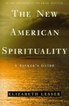 The New American Spirituality: A Seeker's Guide - Elizabeth Lesser