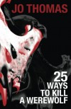 25 Ways to Kill a Werewolf - Jo Thomas