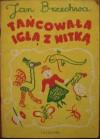 Tańcowała igła z nitką - Jan Brzechwa, Franciszka Themerson