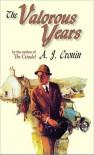 The Valorous Years - A.J. Cronin