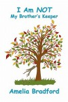I Am Not My Brother's Keeper - Amelia Bradford