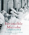 Invincible Microbe: Tuberculosis and the Never-Ending Search for a Cure - Jim Murphy;Alison Blank