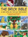 The Brick Bible: A New Spin on the Old Testament - Brendan Powell Smith