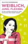 Weiblich, jung, flexibel - Felicitas Pommerening