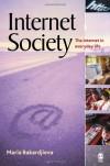 Internet Society: The Internet in Everyday Life - Maria Bakardjieva