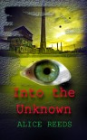 Into the Unknown (Hunting Freedom, #1) - Alice Reeds