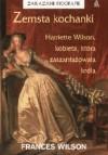 Zemsta kochanki. Harriette Wilson, kobieta, która zaszantażowała króla - Frances Wilson